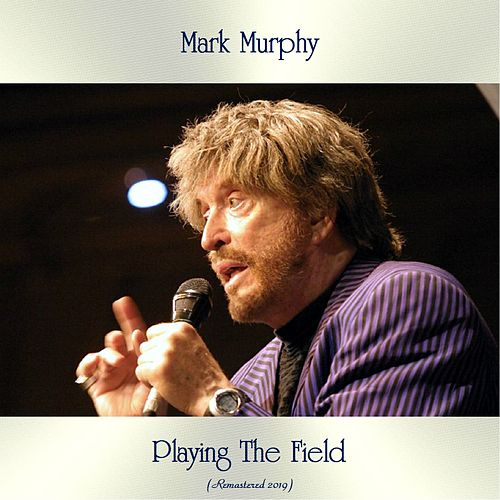 Playing The Field (Remastered 2019) von Mark Murphy