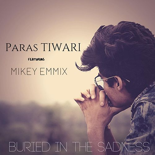 Buried in the Sadness (feat. Mikey Emmix) von Paras Tiwari