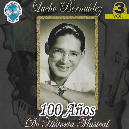 100 Años de Historia Musical, Vol. 3 by Lucho Bermúdez