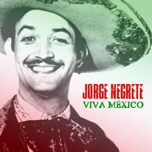 Viva México (Remastered) by Jorge Negrete