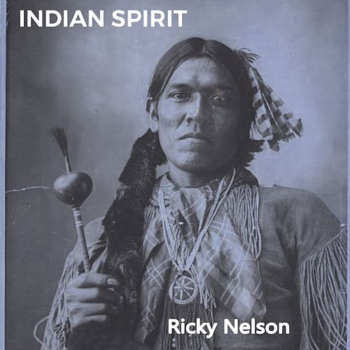 Indian Spirit by Ricky Nelson