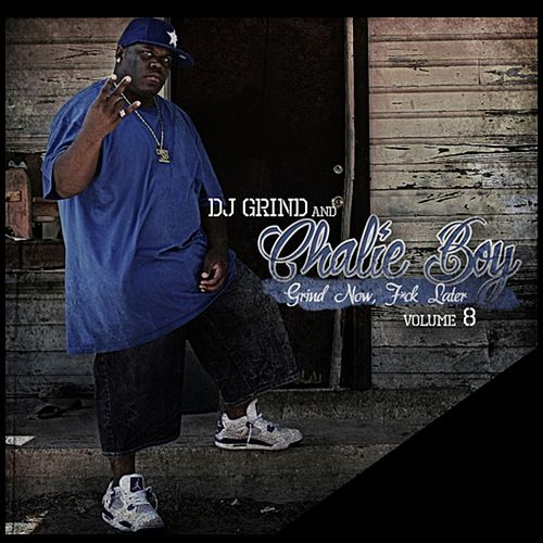Grind Now F*ck Later Volume 8 de Charlie Boy DJ Grind