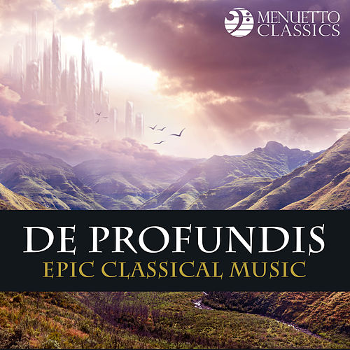 De Profundis (Epic Classical Music with Choir and Orchestra) von Various Artists