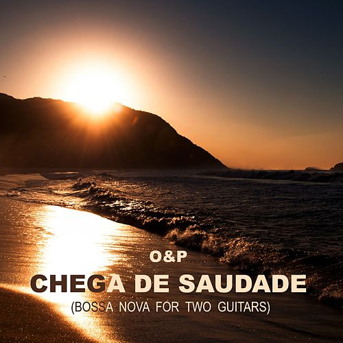 Chega De Saudade (Bossa Nova for Two Guitars) von O&P