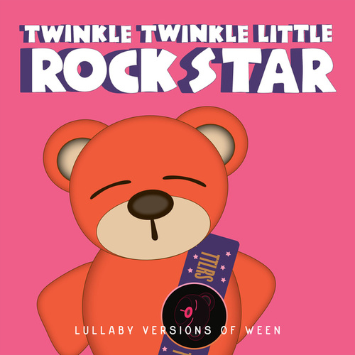 Lullaby Versions of Ween von Twinkle Twinkle Little Rock Star