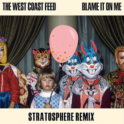 Blame It on Me (Stratosphere Remix) von The West Coast Feed
