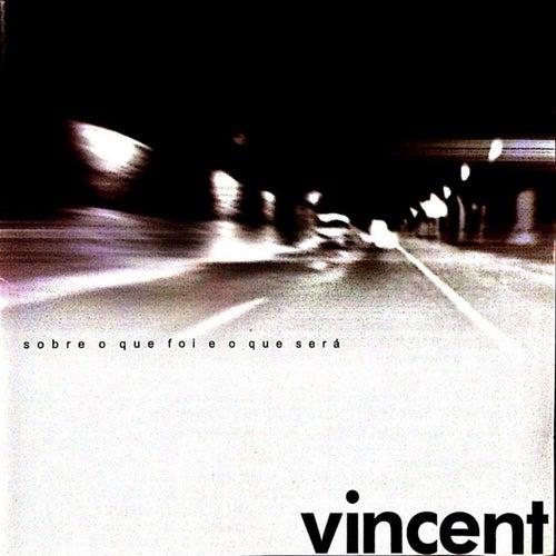 Sobre o Que Foi e o Que Será von Vincent