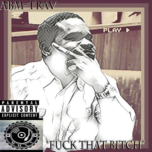 Fuck That Bitch by Abm-Trav