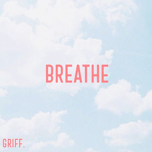 Breathe by Griff