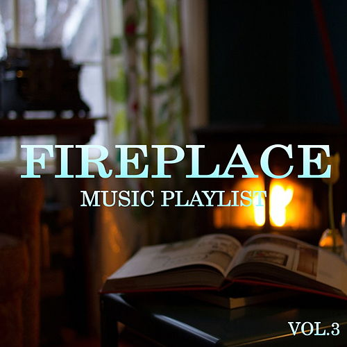 Fireplace Music Playlist Vol.3 by Various Artists