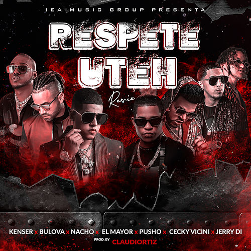 Respete Uteh (feat. El Mayor Clasico, Pusho, Ceky Viciny & Jerry Di) [Remix] de Nacho