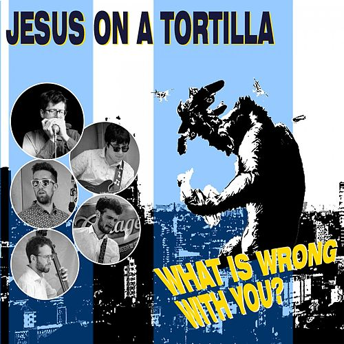 What Is Wrong with You? de Jesus on a Tortilla