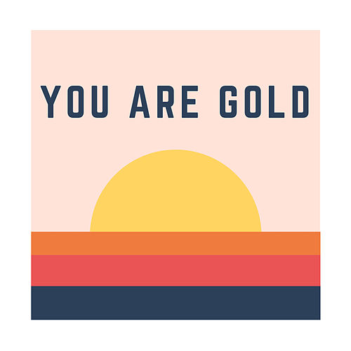 You Are Gold by Ryan Innes