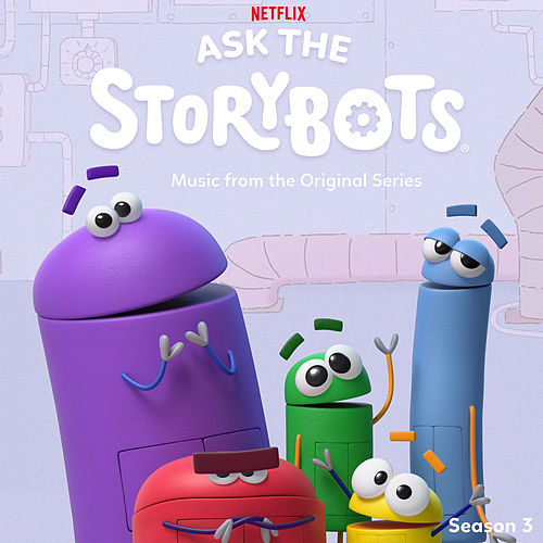 Ask The StoryBots: Season 3 (Music From The Netflix Original Series) by StoryBots