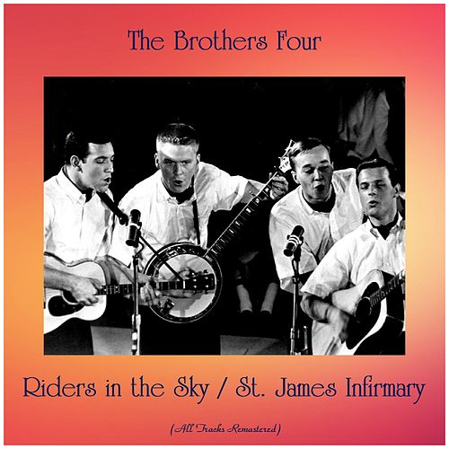 Riders in the Sky / St. James Infirmary (All Tracks Remastered) by The Brothers Four