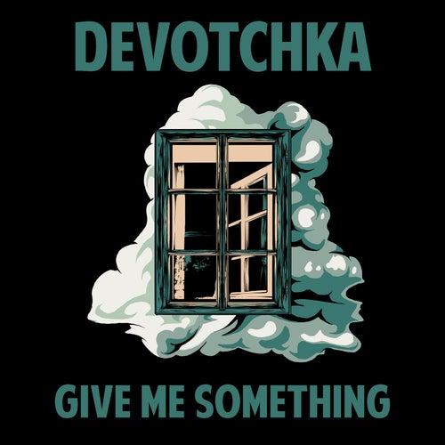 Give Me Something by DeVotchKa