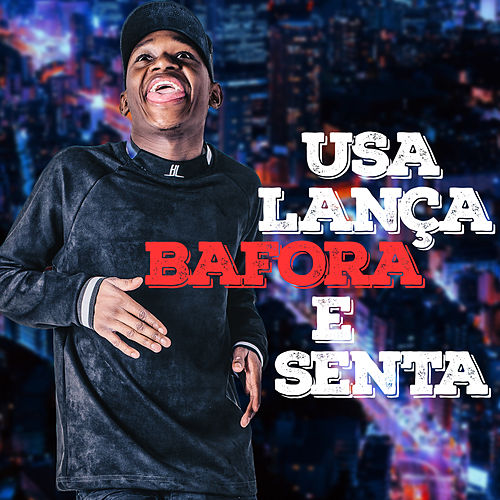 Usa Lança Bafora e Senta by Dj Rogerinho do Quero