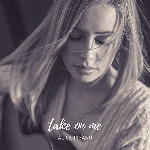 Take on Me by Alice Pisano