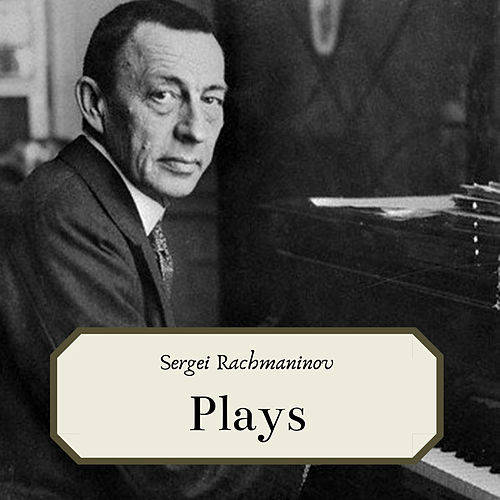 Sergei Rachmaninov- Plays by Sergei Rachmaninov