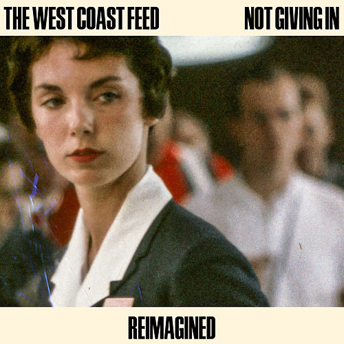 Not Giving In (Reimagined) von The West Coast Feed