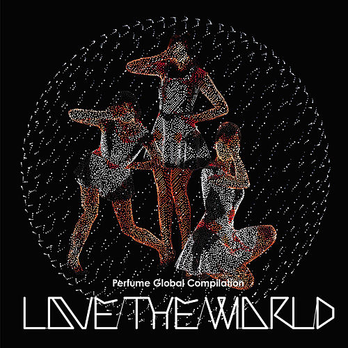 "Perfume Global Compilation ""Love The World"" von Perfume"