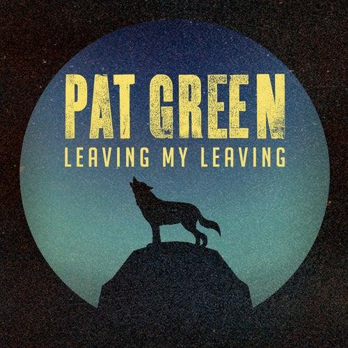 Leaving My Leaving by Pat Green
