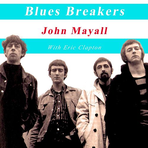 Blues Breakers John Mayall with Eric Clapton by John Mayall