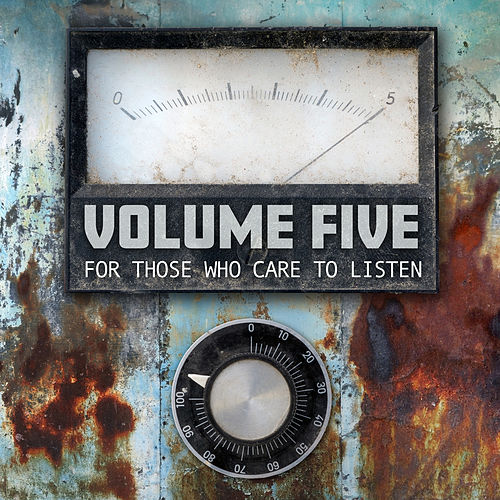 For Those Who Care To Listen by Volume Five