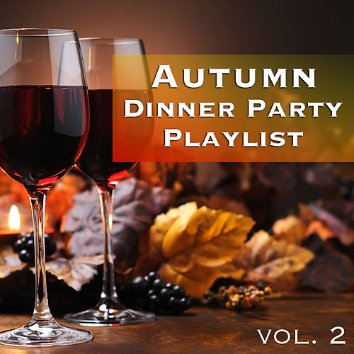 Autumn Dinner Party Playlist vol. 2 by Various Artists
