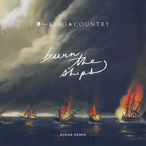 Burn The Ships (R3HAB Remix) von For King & Country