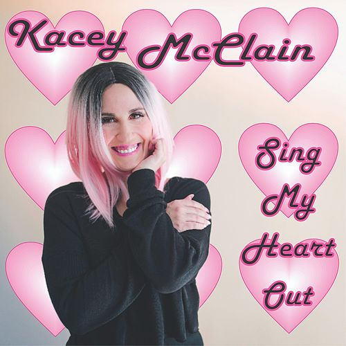 Sing My Heart Out by Kacey McClain
