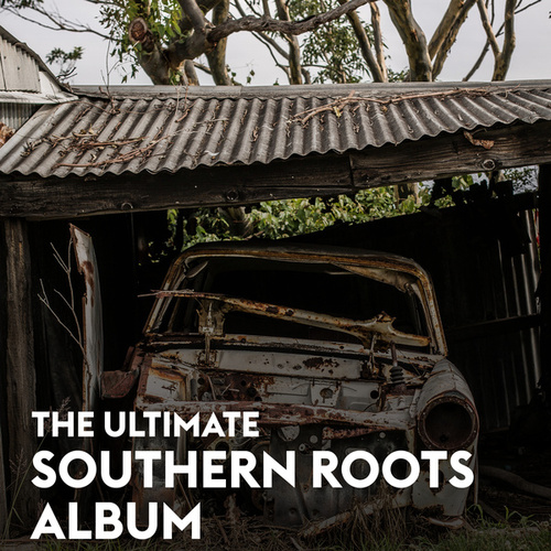 The Ultimate Southern Roots Album by Various Artists
