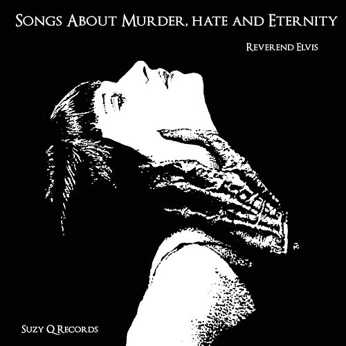 Songs About Murder, Hate And Eternity de Reverend Elvis