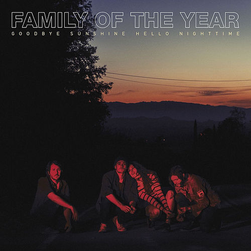 Goodbye Sunshine, Hello Nighttime von Family of the Year