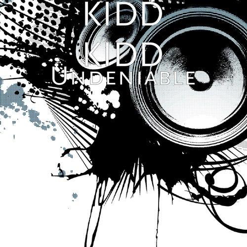 Undeniable by Kidd Kidd