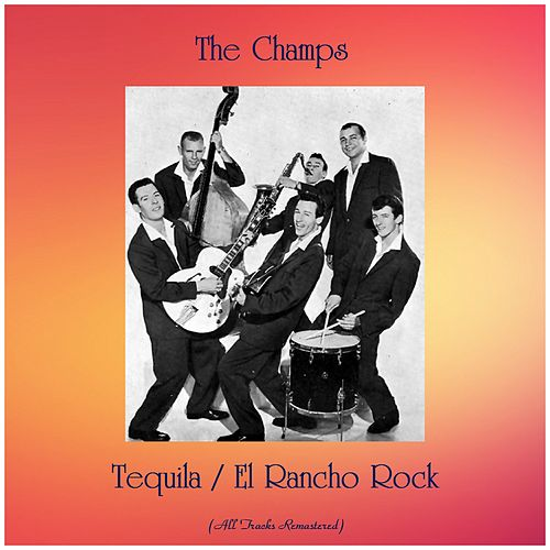 Tequila / El Rancho Rock (Remastered 2019) by The Champs