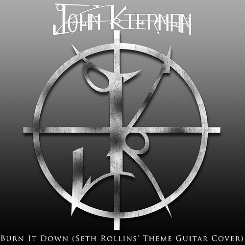 Burn It Down (Seth Rollins Theme) by John Kiernan
