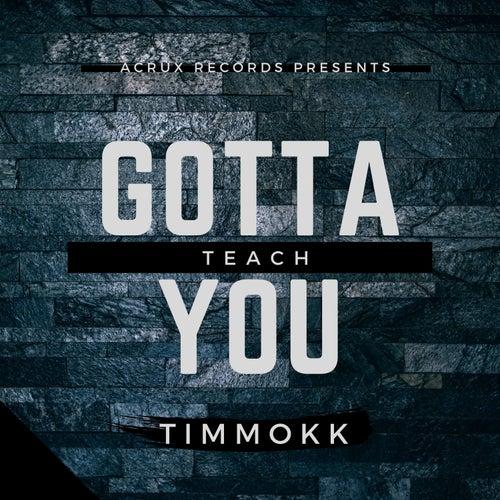 Gotta Teach You de Timmokk