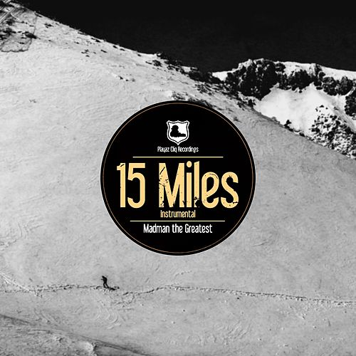 15 Miles (Instrumental) by Madman the Greatest