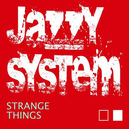 Strange Things von Jazzy System