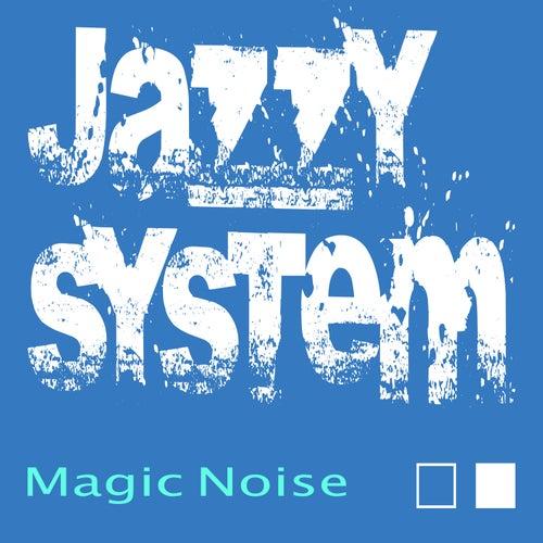 Magic Noise von Jazzy System