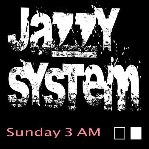 Sunday 3am von Jazzy System