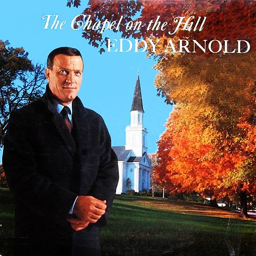 The Chapel On The Hill by Eddy Arnold
