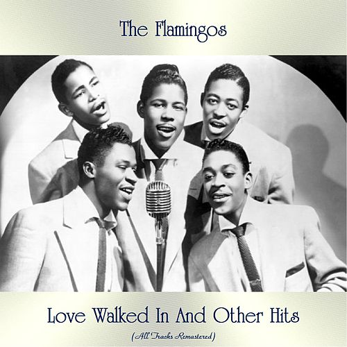 Love Walked In And Other Hits (All Tracks Remastered) de The Flamingos