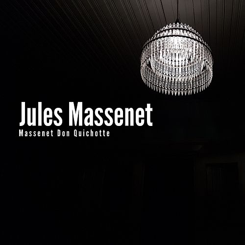 Massenet Don Quichotte by Jules Massenet