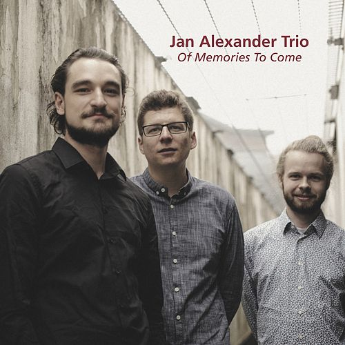 Of Memories to Come by Jan Alexander Trio
