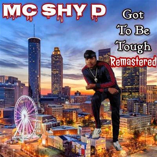 Got to Be Tough (Remastered) by MC Shy D