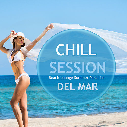 Chill Session Del Mar (Beach Lounge Summer Paradise) by Various Artists