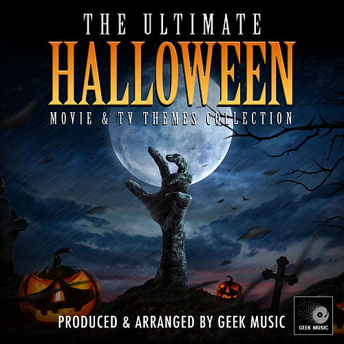 The Ultimate Halloween Movie And TV Themes Collection by Geek Music