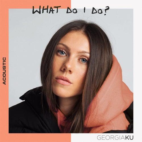What Do I Do? (Acoustic) de Georgia Ku